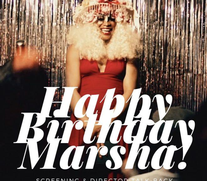 Happy Birthday Marsha! Free Screening & Filmmaker Talk-Back